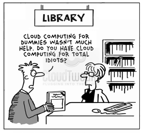 Cloud Computing for Dummies wasn't much help. Do you have cloud computing for total idiots?